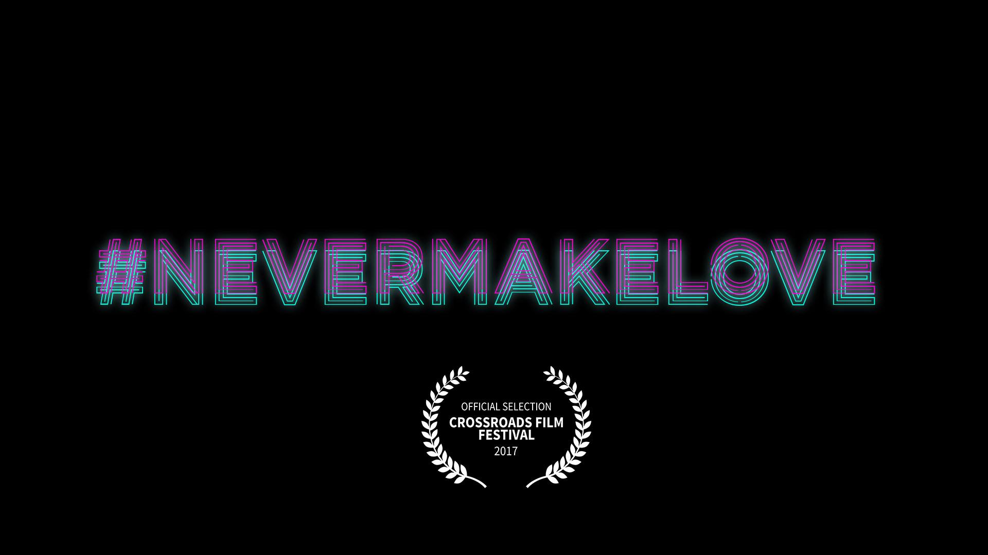 #NEVERMAKELOVE